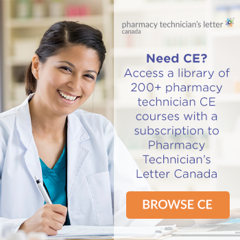 Need CE? Access a library of 200+ pharmacy technician CE courses with a subscription to Pharmacy Technician's Letter Canada