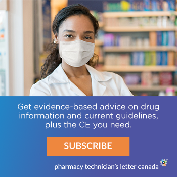 Get evidence-based advice on drug information and current guidelines, plus the CE you need. Subscribe. Pharmacy Technician's Letter Canada